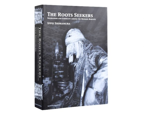 The Roots Seekers: Shamanism and Ethnicity among the Mongol Buryats
